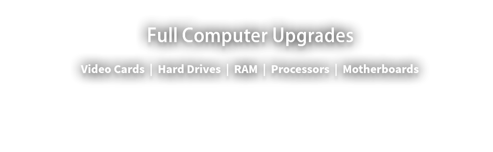 Full Computer Upgrades